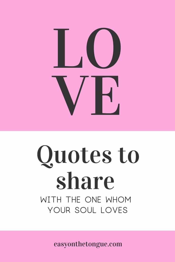 Love Quotes To Share With The One Whom Your Soul Loves